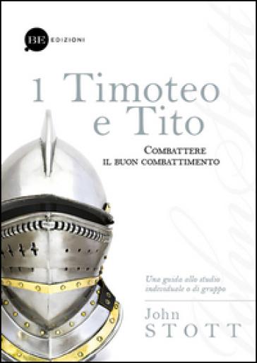Timoteo e Tito. Combattere il buon combattimento. 1. - John Stott | Jonathanterrington.com