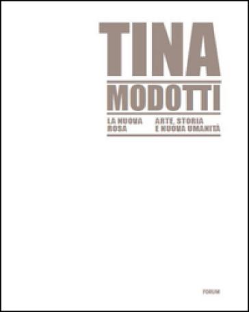 Tina Modotti la nuova rosa. Arte, storia, nuova umanità