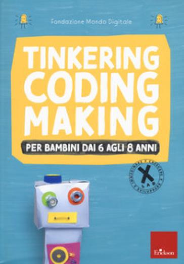 Tinkering coding making per bambini dai 6 agli 8 anni - Fondazione Mondo Digitale |