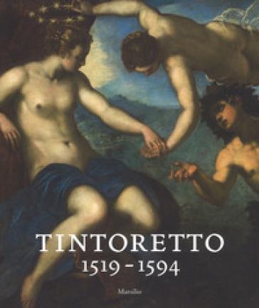 Tintoretto (1519-1594). Catalogo della mostra (Venezia, 7 settembre 2018-6 gennaio 2019). Ediz. inglese - R. Echols |