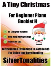 A Tiny Christmas for Beginner Piano Booklet H - As Lately We Watched Ding Dong Merrily On High Star of the East Letter Names Embedded In Noteheads for Quick and Easy Reading