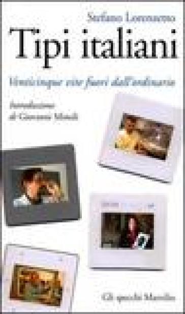 Tipi italiani. Venticinque vite fuori dall'ordinario - Stefano Lorenzetto |