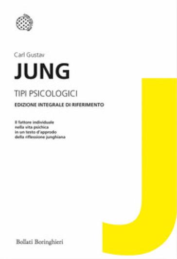 Tipi psicologici. Ediz. integrale - Carl Gustav Jung | Rochesterscifianimecon.com