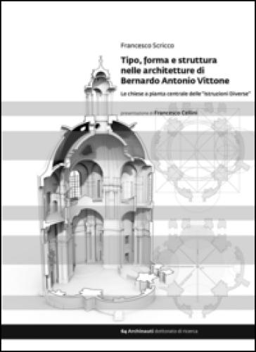 Tipo, forma e struttura nelle architetture di Bernardo Antonio Vittone. Le chiese a pianta centrale delle «Istruzioni Diverse» - Francesco Scricco   Thecosgala.com