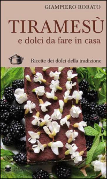 Tiramesù e dolci da fare in casa. Ricette dei dolci della tradizione - Giampiero Rorato   Thecosgala.com