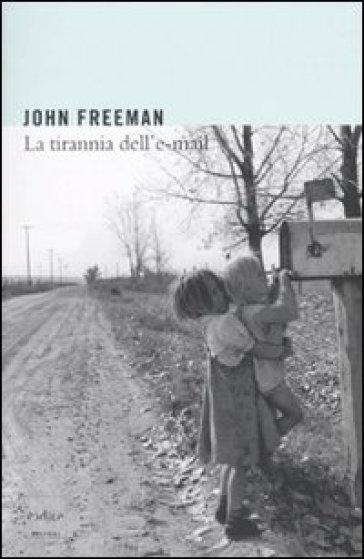 Tirannia dell'e-mail (La) - John Freeman | Thecosgala.com