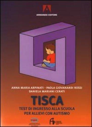 Tisca. Test di ingresso alla scuola per allievi con autismo - Anna M. Arpinati |