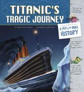 Titanic s Tragic Journey: A Fly on the Wall History