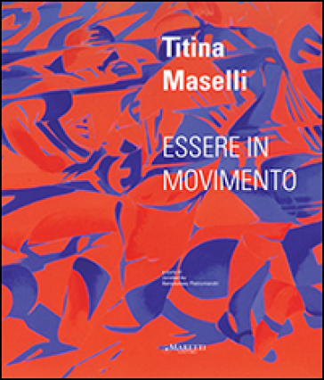 Titina Maselli. Essere in movimento. Ediz. multilingue