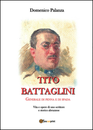 Tito Battaglini Generale di penna e di spada - Domenico Palanza |