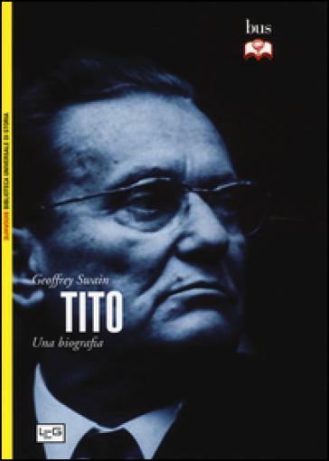 Tito. Una biografia - Geoffrey Swain |