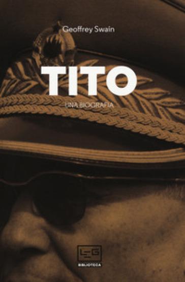 Tito. Una biografia - Geoffrey Swain   Thecosgala.com