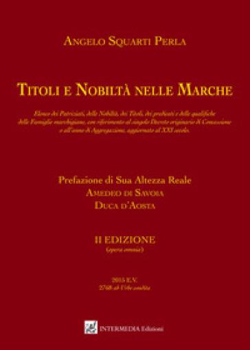 Titoli e nobiltà nelle Marche - Angelo Squarti Perla |