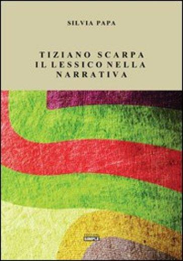 Tiziano Scarpa. Il lessico nella narrativa - Silvia Papa | Jonathanterrington.com
