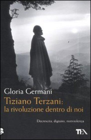 Tiziano Terzani: la rivoluzione dentro di noi - Gloria Germani |
