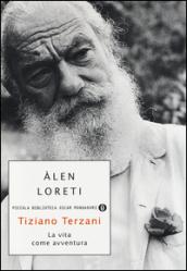 Tiziano Terzani, la vita come avventura di Àlen Loreti (Mondadori)