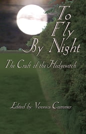To Fly By Night: An Anthology of Hedgewitchery