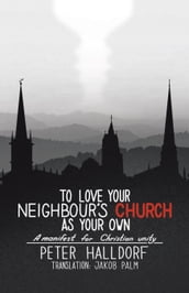 To Love Your Neighbour s Church as Your Own