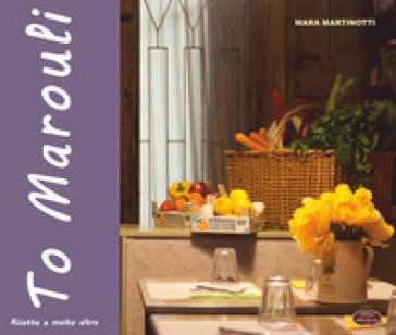 To Marouli. Ricette e molto altro - Mara Martinotti | Jonathanterrington.com