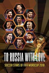 To Russia with Love - Soccer Stars of Fifa Worldcup 2018