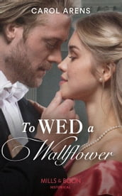 To Wed A Walflower (Mills & Boon Historical)
