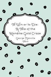 To Win or to Die: A Tale of the Klondike Gold Craze