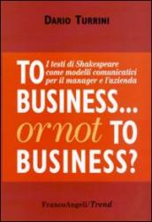 To business or not to business? I testi di Shakespeare come modelli comunicativi per il manager e l azienda