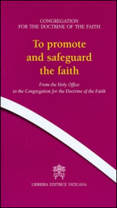 To promote and safeguard the faith. From the Holy Office to the Congregation for the Doctrine of the Faith