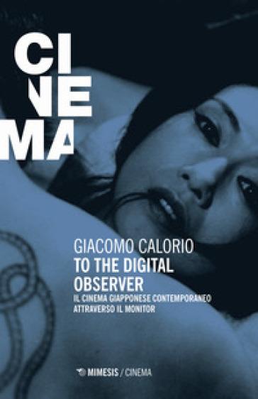 To the digital observer. Il cinema giapponese contemporaneo attraverso il monitor - Giacomo Calorio   Rochesterscifianimecon.com