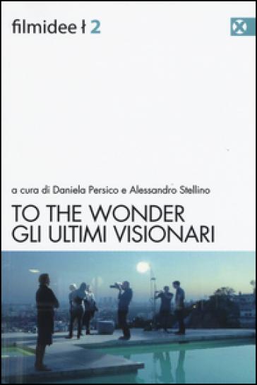 To the wonder. Gli ultimi visionari - D. Persico | Rochesterscifianimecon.com