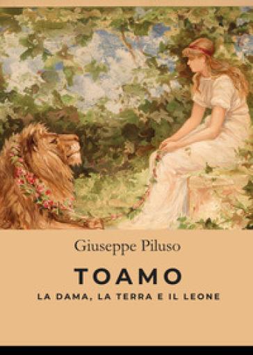 Toamo. La dama, la terra e il leone - Giuseppe Piluso |