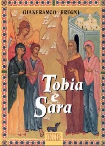 Tobia e Sara. Itinerario di fede per giovani sposi - Gianfranco Fregni   Rochesterscifianimecon.com