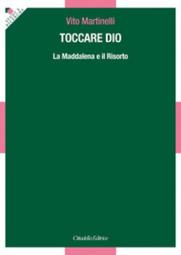 Toccare Dio. La Maddalena e il Risorto - Vito Martinelli | Kritjur.org