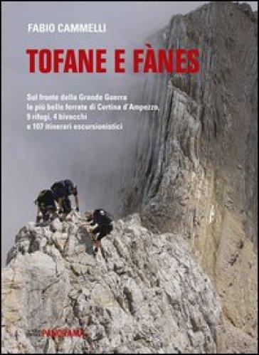 Tofane e Fanes. Sul fronte della Grande Guerra le più belle ferrate di Cortina d'Ampezzo. 9 rifugi, 4 bivacchi e 107 itinerari escursionistici - Fabio Cammelli |