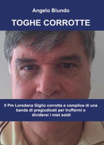 Toghe corrotte - Angelo Biundo |