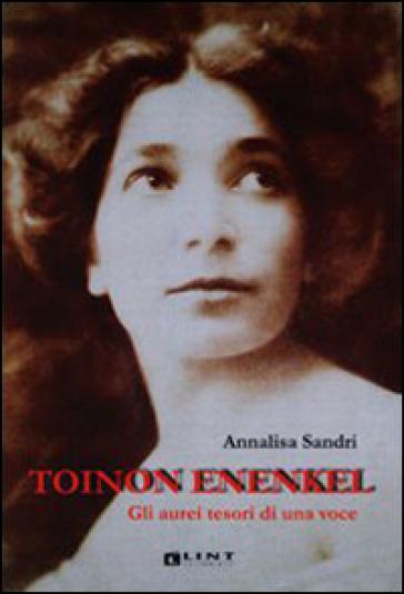 Toinon Enenkel. Gli aurei tesori di una voce - Annalisa Sandri |