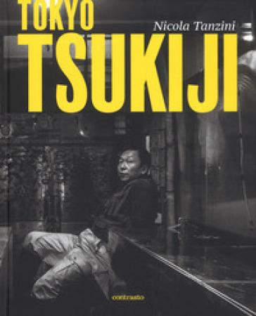 Tokyo Tsukiji. Ediz. italiana, inglese, francese e giapponese - Nicola Tanzini | Thecosgala.com