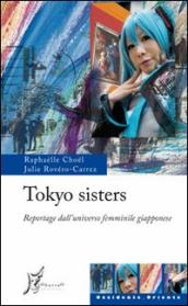 Tokyo sisters. Reportage dall universo femminile giapponese