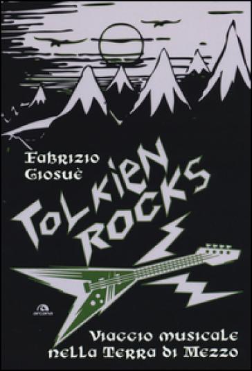 Tolkien Rocks. Viaggio musicale nella Terra di Mezzo - Fabrizio Giosuè | Thecosgala.com