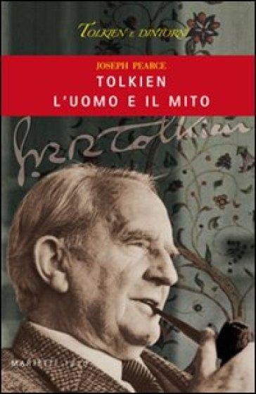 Tolkien, l'uomo e il mito - Joseph Pearce |