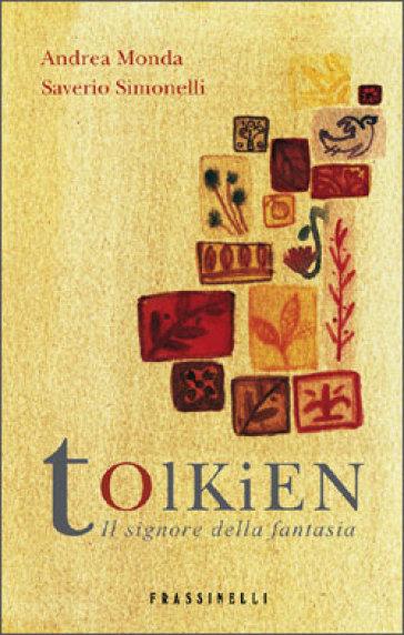Tolkien. Il signore della fantasia - Andrea Monda |