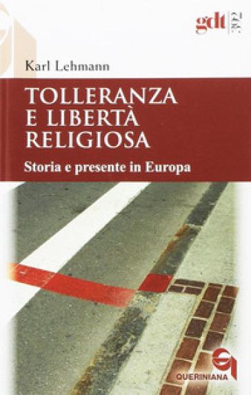 Tolleranza e libertà religiosa. Storia e presente in Europa - Karl Lehmann |