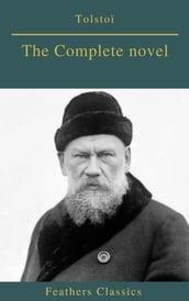 Tolstoï : The Complete novel (Feathers Classics)