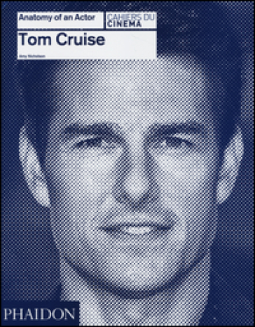 Tom Cruise. Anatomy of an actor - Amy Nicholson | Jonathanterrington.com