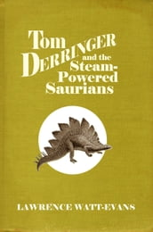 Tom Derringer and the Steam-Powered Saurians