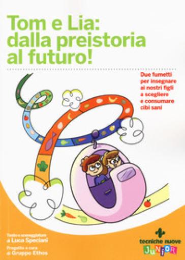 Tom e Lia: dalla preistoria al futuro! - Luca Speciani pdf epub