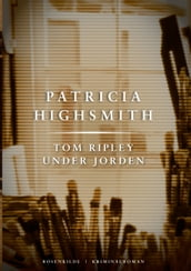 Tom Ripley under jorden. En Patricia Highsmith krimi.