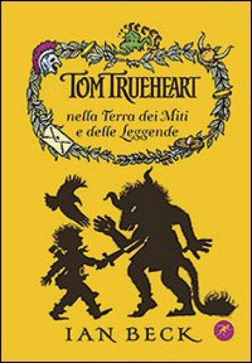 Tom Trueheart nella terra dei miti e delle leggende - Ian Beck   Rochesterscifianimecon.com