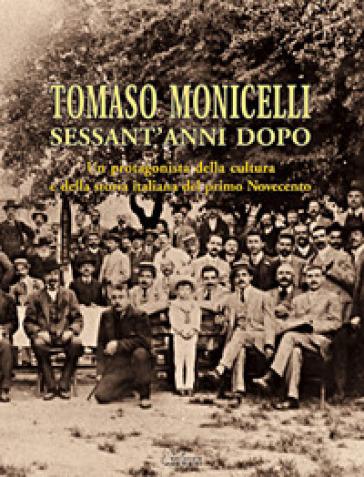 Tomaso Monicelli sessant'anni dopo. Un protagonista della cultura e della storia italiana del primo Novecento - Franco Chiavegatti |