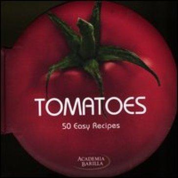 Tomatoes. 50 easy recipes - Mariagrazia Villa | Rochesterscifianimecon.com
